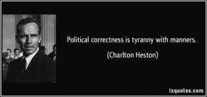quote-political-correctness-tyranny-manners-charlton-heston-237225